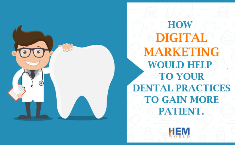 How Digital Marketing would help to your Dental Practices to gain more patient.